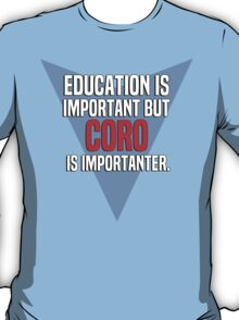 Education is important! But Coro is importanter. T-Shirt