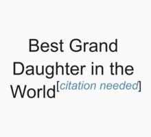 Best Grand Daughter in the World - Citation Needed! One Piece - Short Sleeve
