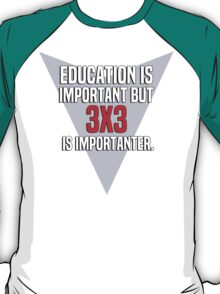 Education is important! But 3x3 is importanter. T-Shirt