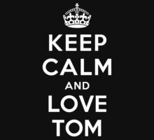 KEEP CALM AND LOVE TOM by deepdesigns