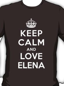 KEEP CALM AND LOVE ELENA T-Shirt