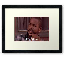 Ice Cube Friday Bye Felicia Shirt Tee Framed Print