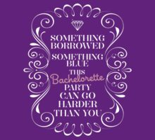 SOMETHING BORROWED SOMETHING BLUE THIS BACHELORETTE PARTY CAN GO HARDER THAN YOU by imprasunna