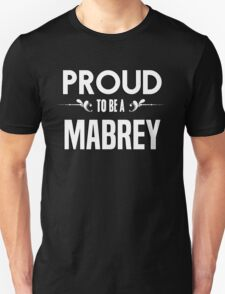 Proud to be a Mabrey. Show your pride if your last name or surname is Mabrey T-Shirt
