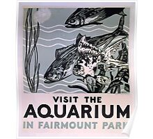 WPA United States Government Work Project Administration Poster 1051 Visit The Aquarium In Fairmount Park Poster