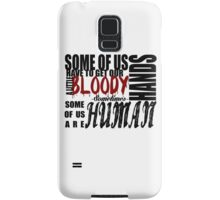 Some of us are HUMAN Samsung Galaxy Case/Skin