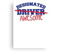 DESIGNATED DRIVER designated AWESOME! Canvas Print
