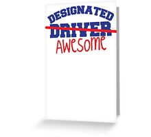 DESIGNATED DRIVER designated AWESOME! Greeting Card