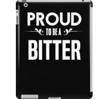 Proud to be a Bitter. Show your pride if your last name or surname is Bitter iPad Case/Skin