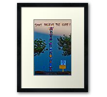 Don't Believe the Hype ! Framed Print