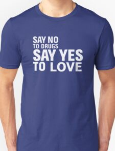 say-no-to-drugs-say-yes-to-love T-Shirt