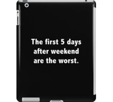 The First 5 Days After Weekend Are The Worst iPad Case/Skin