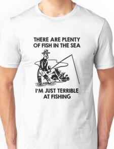 I'm Just Terrible At Fishing Unisex T-Shirt