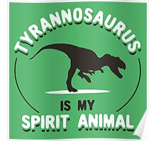 Tyrannosaurus Is My Spirit Animal Poster