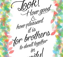 Look! How good and how pleasant it is for brothers to dwell together in unity! Psalm 133:1 by jwstuff