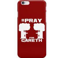 Pray for Gareth iPhone Case/Skin
