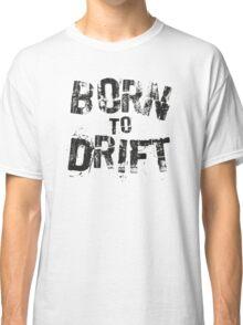 Born to Drift  Classic T-Shirt