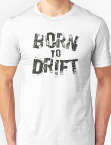 Born to Drift  T-Shirt