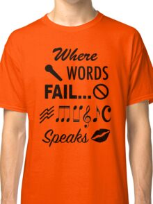 Where Words Fail Music Speaks Classic T-Shirt