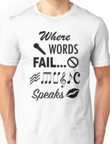 Where Words Fail Music Speaks Unisex T-Shirt