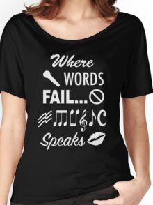Where Words Fail Music Speaks Women's Relaxed Fit T-Shirt