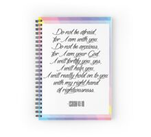 Do not be afraid, for I am with you. Isaiah 41:10 Spiral Notebook