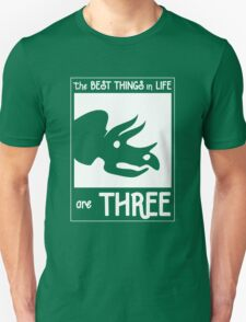 The Best Things In Life Are Three (Triceratops) Unisex T-Shirt