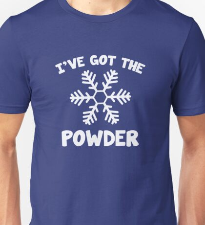 I've Got The Powder Unisex T-Shirt
