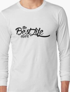 The Best Life Ever (Typography, Black) Long Sleeve T-Shirt