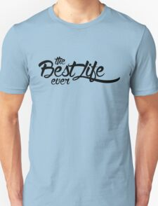 The Best Life Ever (Typography, Black) Unisex T-Shirt
