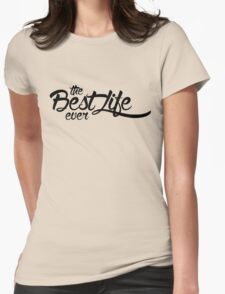 The Best Life Ever (Typography, Black) Womens Fitted T-Shirt