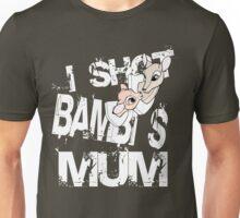 I shot Bambi's mum Unisex T-Shirt