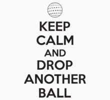 Keep calm and drop another ball Kids Tee