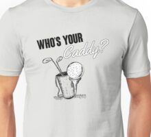 Who's your caddy? Unisex T-Shirt