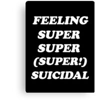 feeling super super (super!) suicidal v.1 Canvas Print