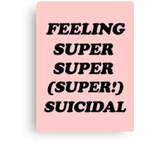 feeling super super (super!) suicidal v.2 Canvas Print