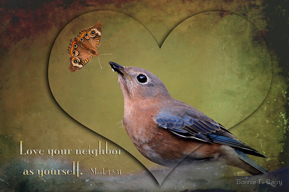 Love your neighbor as yourself . . . by Bonnie T.  Barry