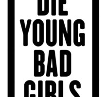 LIVE FAST DIE YOUNG BAD GIRLS DO IT WELL Sticker