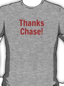Thanks Chase! T-Shirt
