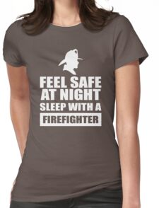 Feel Safe At Night Sleep With A Fire fighter Womens Fitted T-Shirt