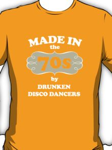 MADE IN THE 70S BY DRUNKEN DISCO DANCERS T-Shirt