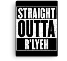 Straight Outta Rlyeh Canvas Print