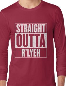 Straight Outta Rlyeh Long Sleeve T-Shirt