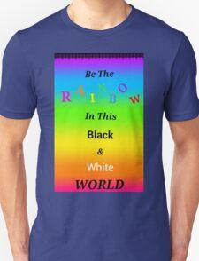 Be A Rainbow Unisex T-Shirt