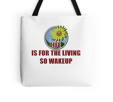 Life Is  For The Living Tote Bag