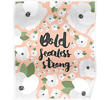 Bold fearless strong - Floral Poster