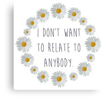 I don't want to relate to anybody. Canvas Print