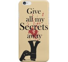 Give all my Secrets away iPhone Case/Skin