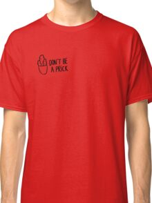 HIPSTER : DON'T BE A PRICK Classic T-Shirt
