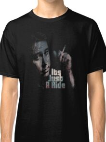 Its just a ride Classic T-Shirt